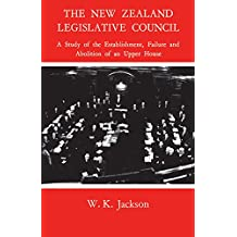 The New Zealand Legislative Council: A Study of the Establishment, Failure and Abolition of an Upper House (Heritage)