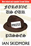Forgive Us Our Press Passes, Ian Skidmore, 0955823803