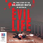 Evil Life: The True Story of the Calabrian Mafia in Australia | Tom Gilling,Clive Small