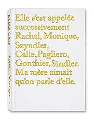Elle s'est appelée successivement Rachel, Monique, Szyndler, Calle, Pagliero, Gonthier, Sindler. Ma mère aimait qu'on parle d'elle par Sophie Calle