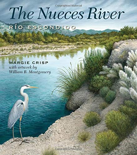 The Nueces River: Río Escondido (River Books, Sponsored by The Meadows Center for Water and the Environment, Texas State University)