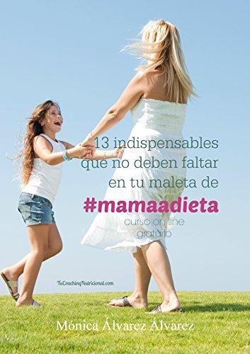 13 indispensables que no deben faltar en tu maleta de #mamaadieta.: Curso on line gratuito (Spanish Edition)