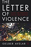 The Letter of Violence: Essays on Narrative, Ethics, and Politics (New Directions in Latino American Cultures)