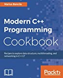 Modern C++ Programming Cookbook: Recipes to explore data structure, multithreading, and networking in C++17