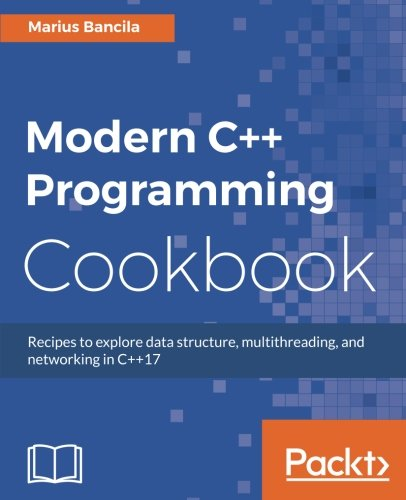 Modern C++ Programming Cookbook: Recipes to explore data structure, multithreading, and networking in C++17 by Packt Publishing - ebooks Account