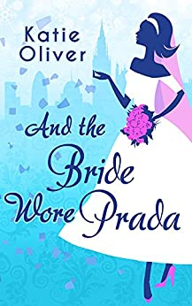 And The Bride Wore Prada (Marrying Mr Darcy, Book 1) by [Oliver, Katie]