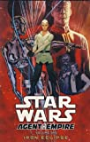 Star Wars: Iron Eclipse. Writer, John Ostrander Iron Eclipse v. 1 (Star Wars. Agent of the Empire)