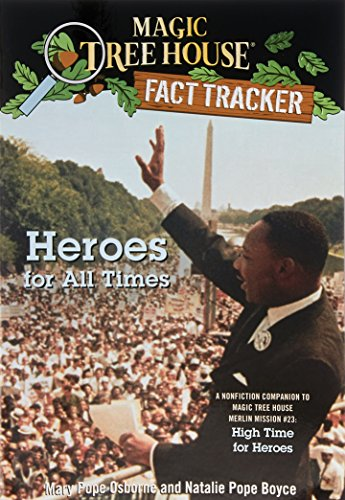 Heroes for All Times: A Nonfiction Companion to Magic Tree House Merlin Mission #23: High Time for Heroes (Magic Tree House (R) Fact Tracker)