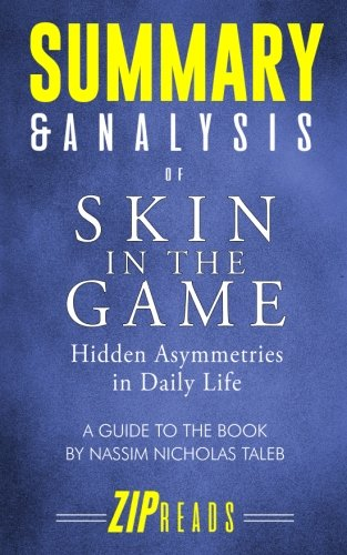 Summary & Analysis of Skin in the Game: Hidden Asymmetries in Daily Life   A Guide to the Book by Nassim Nicholas Taleb