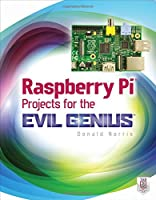Raspberry Pi Projects for the Evil Genius Front Cover