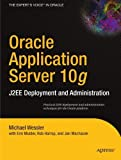img - for Oracle Application Server 10g: J2EE Deployment and Administration by Michael Wessler, Erin Mulder, Rob Harrop, Jan Machacek (2004) Paperback book / textbook / text book