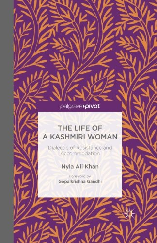 The Life of a Kashmiri Woman: Dialectic of Resistance and Accommodation