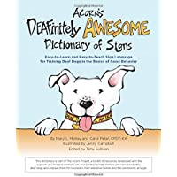 Acorn's DEAFinitely Awesome Dictionary of Signs: Easy-to-Learn and Easy-to-Teach Sign Language for Training Deaf Dogs in…
