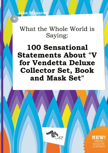 What the Whole World Is Saying: 100 Sensational Statements about V for Vendetta Deluxe Collector Set, Book and Mask (V Is Vendetta)