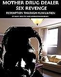 Mother Drug Dealer Sex Revenge: Redemption Through Humiliation (Stories of Humiliation, Degradation and Ultimate Surrender Book 1)