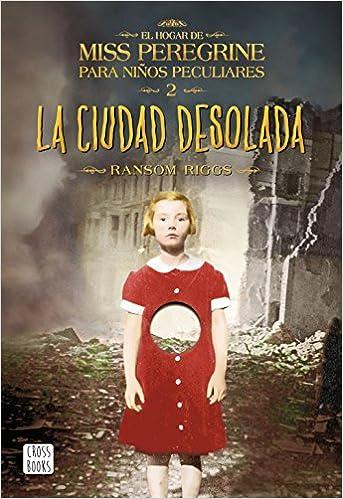 La ciudad desolada: El hogar de Miss Peregrine para niños peculiares 2 Crossbooks: Amazon.es: Ransom Riggs, Isabel Murillo Fort: Libros