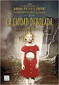 La Ciudad Desolada El Hogar De Miss Peregrine Para Niños Peculiares 2 Crossbooks Spanish Edition 9788408149309 Riggs Ransom Murillo Fort Isabel Books