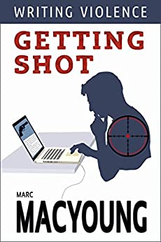 Writing Violence #1: Getting shot by [MacYoung, Marc]