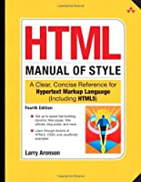 HTML Manual of Style: A Clear, Concise Reference for Hypertext Markup Language, 4th Edition Front Cover