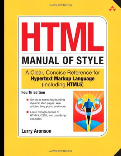HTML Manual of Style: A Clear, Concise Reference for Hypertext Markup Language, 4th Edition by Larry Aronson, Publisher : Addison-Wesley Professional
