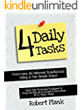 """Four Daily Tasks: Overcome All Internal Roadblocks Using a Few Simple Rules, Solve Any Personal Problems and Keep Moving in a """"Forward"""" Direction in 10 Easy Steps"""