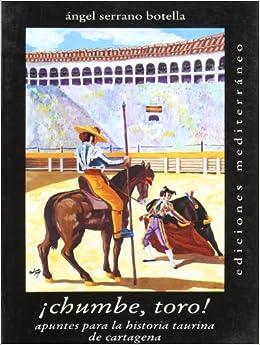 Chumbe Toro! Mediterraneo . Apuntes para la Historia Taurina ...