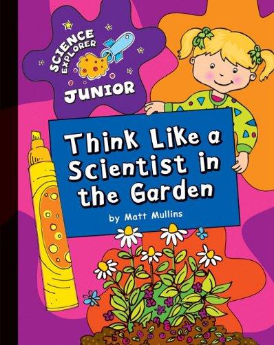 Think Like a Scientist in the Garden (Science Explorer Junior)