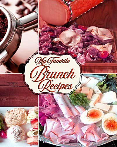 My Favorite Brunch Recipes: 150 Pages for All the Best Brunch Goodies! (Best Indian Dinner Recipes Of All Time)
