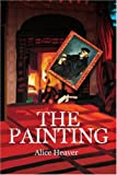 The Painting, Alice Heaver, 0595307728