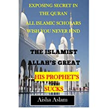 THE ISLAMIST ALLAH'S GREAT...his prophet's sucks: Exposing secret in the Quran all Islamic scholars wish you never find