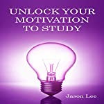 Unlock Your Motivation to Study | Jason Lee