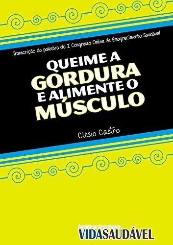 Queime a Gordura e Alimente o Músculo (Portuguese Edition)