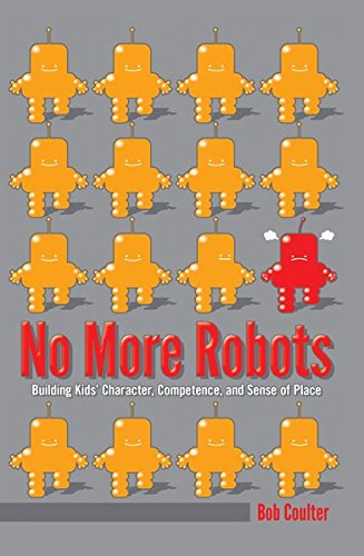 No More Robots: Building Kids' Character, Competence, and Sense of Place ([Re]thinking Environmental Education)