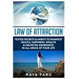 Law of Attraction: Tested Secrets & Habits to Manifest Health, Happiness, Wealth & Unlimited Abundance in All Areas of Your Life (Law of Attraction Secrets) (Volume 1)