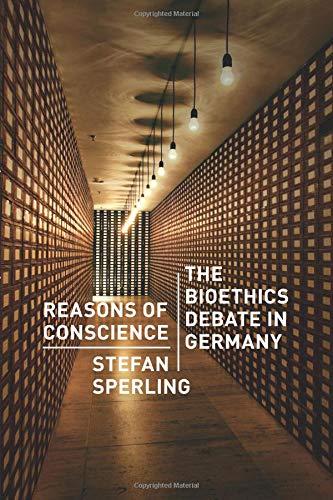 Reasons of Conscience: The Bioethics Debate in Germany