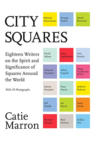 Download City Squares: Eighteen Writers on the Spirit and Significance of Squares Around the World pdf epub