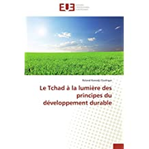 TCHAD A LA LUMIERE DES PRINCIPES DU DEVELOPPEMENT DURABLE (LE)