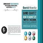 David Kravitz's How to Monetize Twitter, Facebook, Snapchat, LinkedIn and Other Social Media Sites | David Kravitz