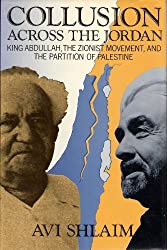 Collusion Across the Jordan: King Abdullah, the Zionist Movement, and the Partition of Palestine