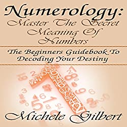 Numerology: Master the Secret Meaning of Numbers