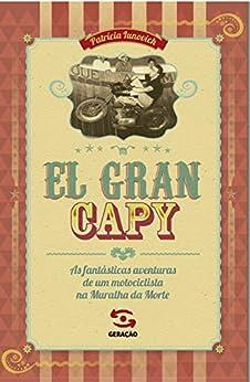 El Gran Capy: As fantásticas aventuras de um motociclista na Muralha da Morte por [Iunovich, Patrícia]