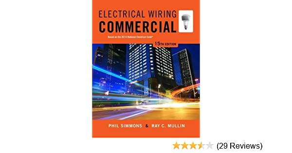 Electrical wiring commercial 15th edition pdf wire center electrical wiring commercial phil simmons ray c mullin rh amazon com home electrical wiring pdf house wiring do it yourself solutioingenieria Choice Image