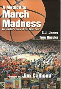 A Method to March Madness: An Insider's Look at the Final Four (Practical Handbook) C. J. Jones