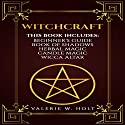 Witchcraft: Wicca for Beginner's, Book of Shadows, Candle Magic, Herbal Magic, Wicca Altar  Audiobook by Valerie W. Holt Narrated by Chip McCullough