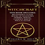 Witchcraft: Wicca for Beginner's, Book of Shadows, Candle Magic, Herbal Magic, Wicca Altar  | Valerie W. Holt