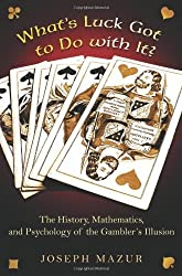 What's Luck Got to Do with It?: The History, Mathematics, and Psychology of the Gambler's Illusion by Joseph Mazur (2010-06-06)