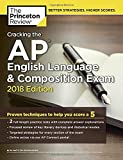 img - for Cracking the AP English Language & Composition Exam, 2018 Edition: Proven Techniques to Help You Score a 5 (College Test Preparation) book / textbook / text book