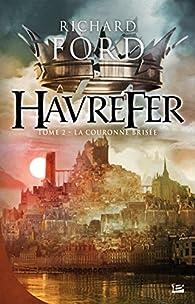 Havrefer, tome 2 : La Couronne brisée par Richard Ford (II)
