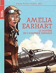 Amelia Earhart : Le mystère de l'aviatrice disparue par Jeanne Zaka