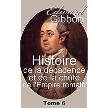 Histoire de la décadence et de la chute de l'Empire romain/Tome 6 - 7 Volumes (French Edition)